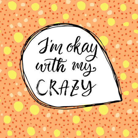 I`m okay with my crazy.