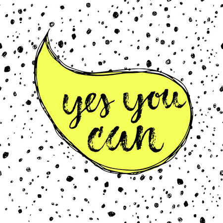 can yes you can: Yes, you can! Hand drawn calligraphic inspiration quote in a speech bubble.