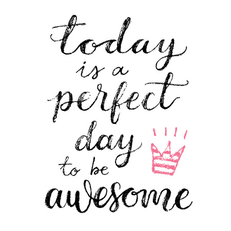 Today is a perfect day to be awesome. Hand lettering calligrahpy quote, fashion print 免版税图像 - 48844430
