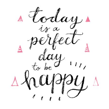 Aujourd'hui est un jour parfait pour être heureux. Lettrage à la main calligrahpy citation, mode d'impression Banque d'images - 48844432