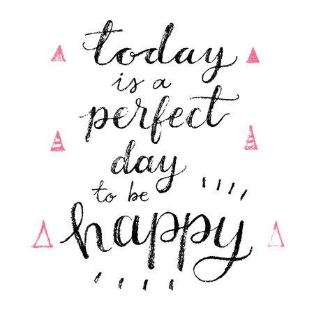 Hoy es un día perfecto para ser feliz. Cita calligrahpy letras de la mano, impresión de la moda Foto de archivo - 48844432