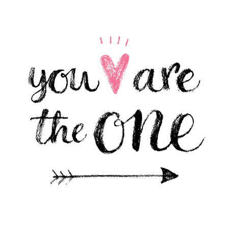 dating: You are the one. Hand lettering calligrahpy quote, fashion print