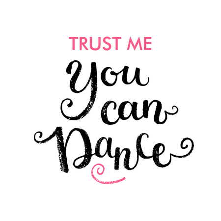 Trust me you can dance. Hand lettering quote