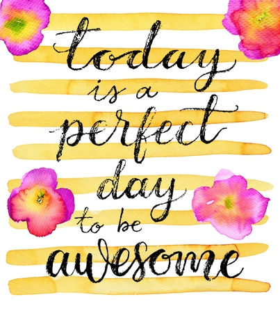 Today is a perfect day to be awesome. Inspirational quote. lettering on a creative watercolor background 스톡 콘텐츠