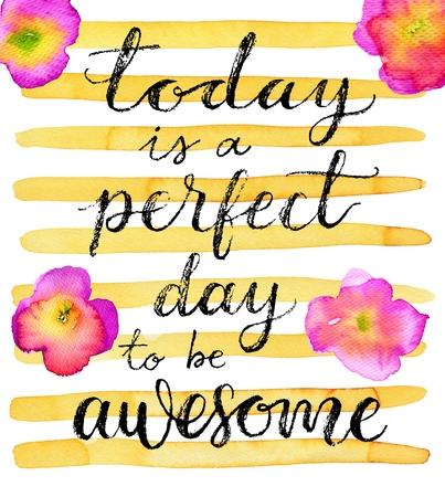 Hoy es un día perfecto para ser impresionante. Cita inspirada. letras creativas en un fondo de la acuarela