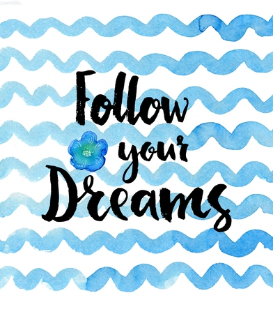 proverbs: Follow your dreams. Inspirational quote. lettering on a creative watercolor background Stock Photo