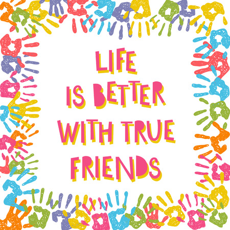 better: Life is better with true friends