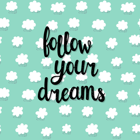 Follow your dreams. Modern inspirational quote.