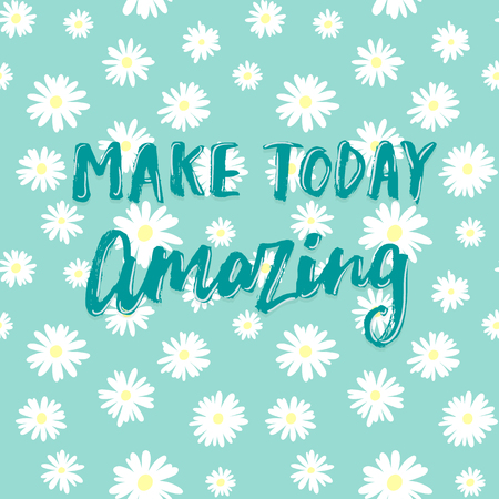 amazing: Make today amazing! Inspirational vector quote card