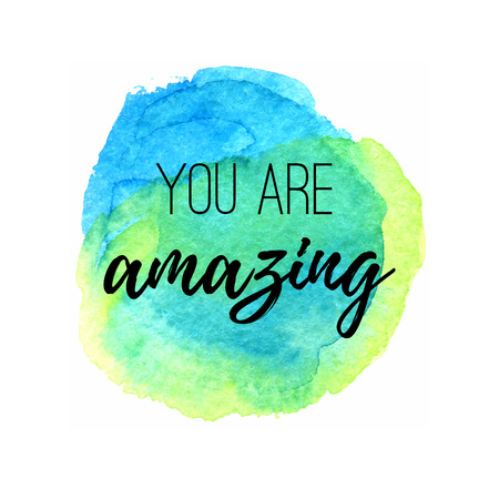 quotes: You are amazing. Inspirational quote on a watercolor circle spot background.