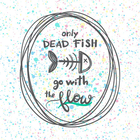 proverbs: Only dead fish go with the flow. Motivational quote, typography poster