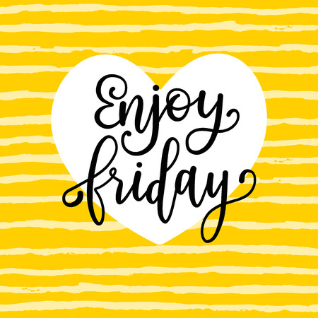 Enjoy friday! written calligraphy.