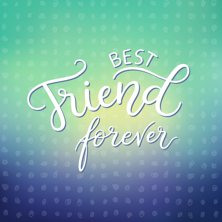 best friends forever: Best friends forever. Fashion print design, modern typographic poster, greeting card template, vector illustration with handwritten inspirational quote about friendship.