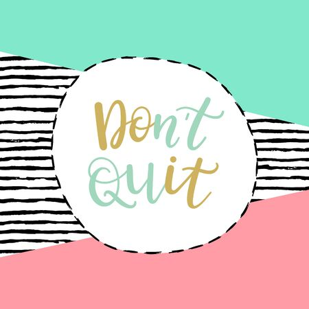 don't give up: Dont quit, do it! Motivational phrase, modern typographic poster, greeting card template, fashion vector illustration with handwritten inspirational quote. Illustration