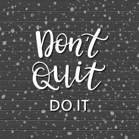 give up: Dont quit, do it! Motivational phrase, modern typographic poster, greeting card template, fashion vector illustration with handwritten inspirational quote. Illustration
