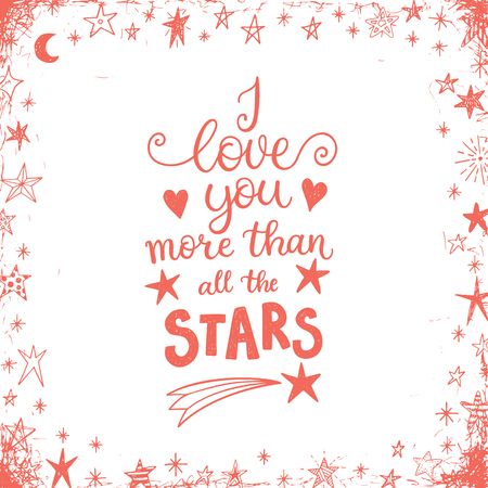 loved: I love you more than all the stars. Greeting card, shirt design, modern hand lettering phrase for the loved one