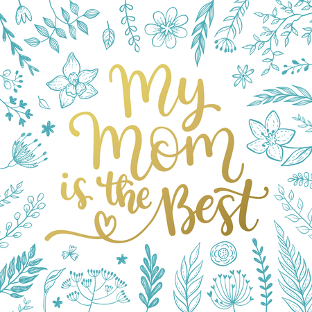 mommy: My mom is the best. vector greeting card for Mother day with hand written calligraphic phrase and floral design.
