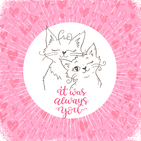 Greeting card with two lovely cats and hand written calligraphic phrase. It was always you. Illustration