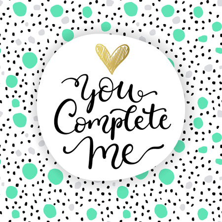 You complete me. Valentines day, romantic greeting card with hand written calligraphic phrase.