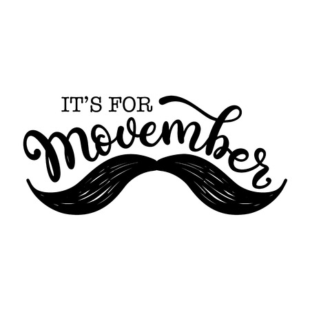Its for Movember. Hand lettering vector phrase with mustache. Cancer awareness event poster, banner and card.  Illustration