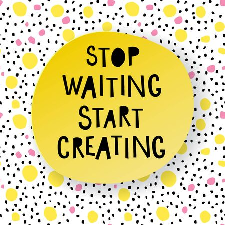 Stop waiting, start creating. typographic vector poster.