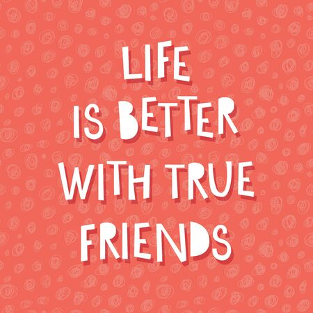 Life is better with true friends. Inspiration quote. Vectores