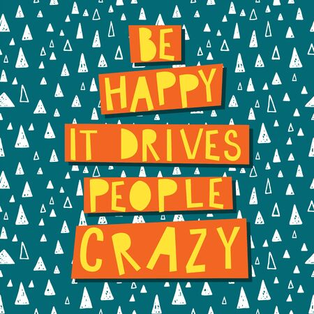 Be happy, it drives people crazy. typographic vector poster.