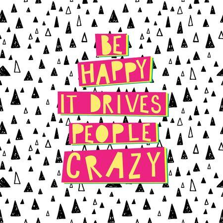 Be happy, it drives people crazy. typographic vector poster. Vecteurs