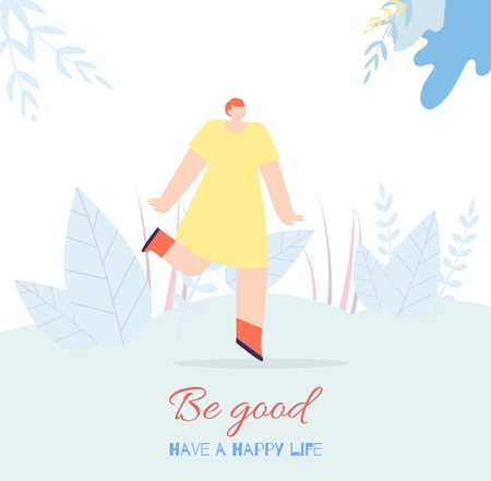 Motivation Woman Flat Card Inspirational Text Have Happy Life Stimulating Slogan Be Good Flat Cartoon Redheaded Woman Character Dancing over Floral Copy Space Vector Inspiration Quote Illustration