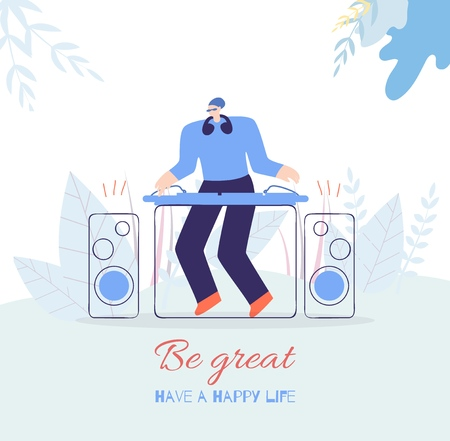 Flat Card Be Great Lettering for Motivation People Flat Poster Have Happy Life DJ Fest Music Concept Guy in Headphones Mixing Music Tracks on Console Vector Banner Floral Style Illustration