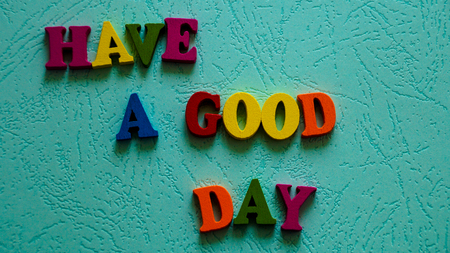The phrase Have a good day.