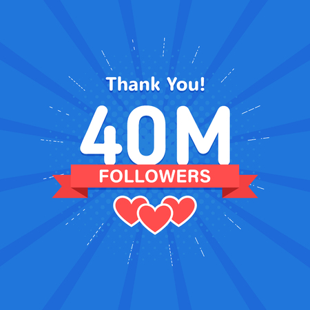 Thank you 40000000 or 40m followers. Congratulation card. Web Social media concept. Blogger celebrates a many large number of subscribers