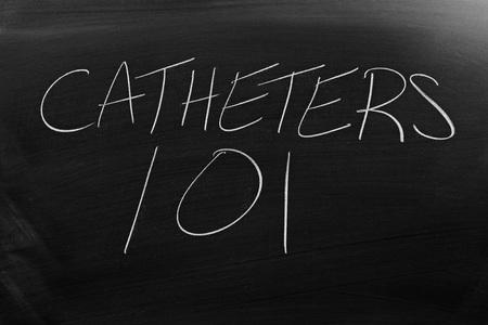 The words Catheters 101 on a blackboard in chalk