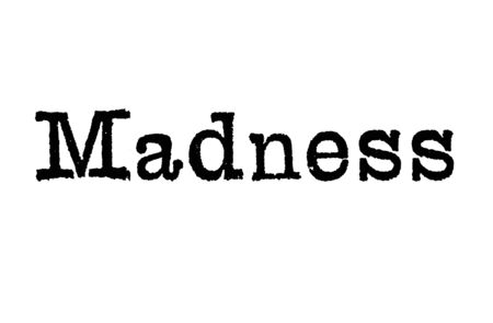 The word Madness from a typewriter on a white background