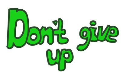 don't give up: Dont give up phrase