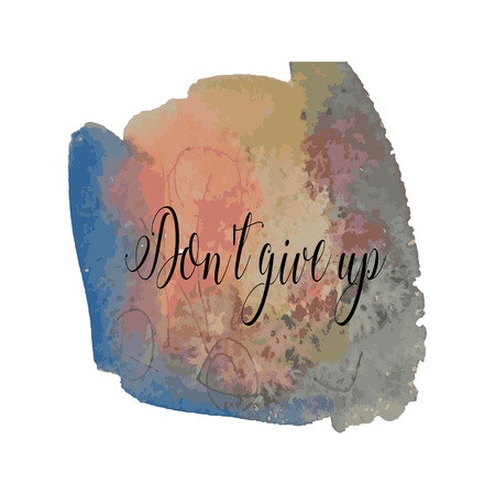 stroking: Watercolor background with dont give up writing.