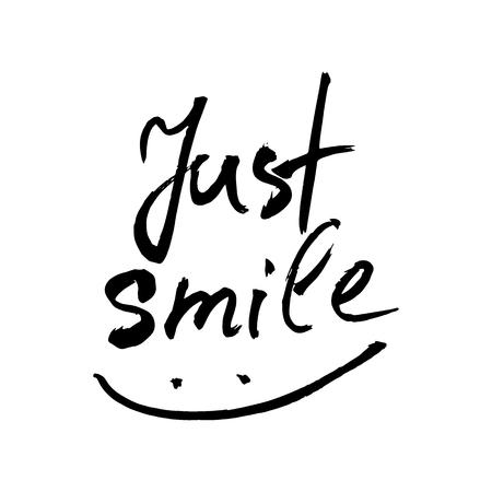 Just smile. Typography for poster, invitation, greeting card, flyer, banner, postcard or t-shirt. Lettering, inscription, calligraphy design for inspiration. Vector illustration.