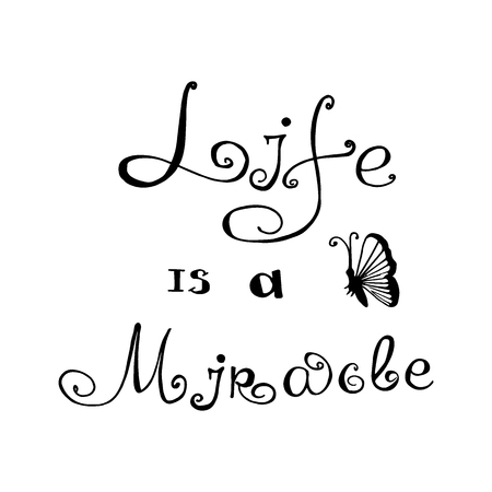 Life is a miracle. Typography for poster, invitation, greeting card, flyer, banner, postcard or t-shirt. Lettering, inscription, calligraphy design for inspiration. Vector illustration.