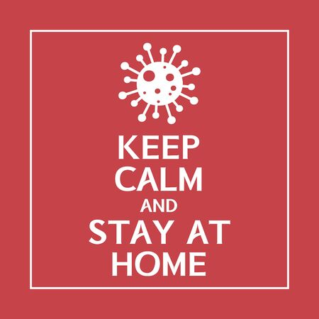Keep Calm and Stay At Home. Virus Novel Coronavirus 2019-nCoV and home quarantine, coronavirus banner. Stay at home to stop epidemic COVID-19 Virus. Vector illustration.