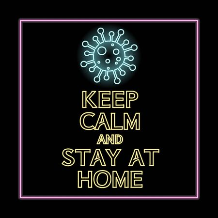 Keep Calm and Stay At Home. Typography vector illustration in neon style. Bright Self-quarantine signboard. Vector illustration. Stay at home to stop epidemic COVID-19 Virus. Illustration