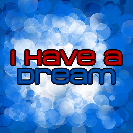 I have a dream - Famous Quote photo