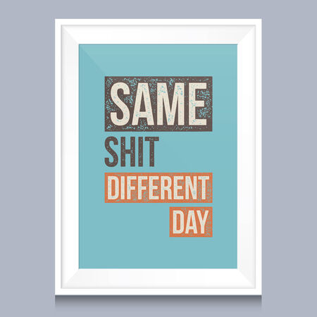 shit: Quotes poster. Same shit, different day.