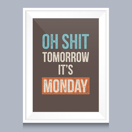 sign store: Quotes poster. Oh shit, tomorrow it is monday.