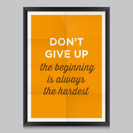 give up: Motivational quote. Don?t give up, the beginning is always the hardest