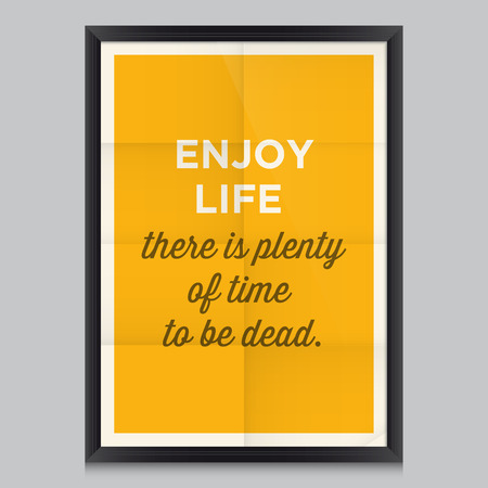 enjoy life: Motivational quote. Enjoy life, there is plenty of time to be dead Illustration