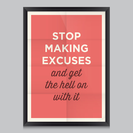 Motivational quote. Stop making excuses and get the hell on with it Illustration