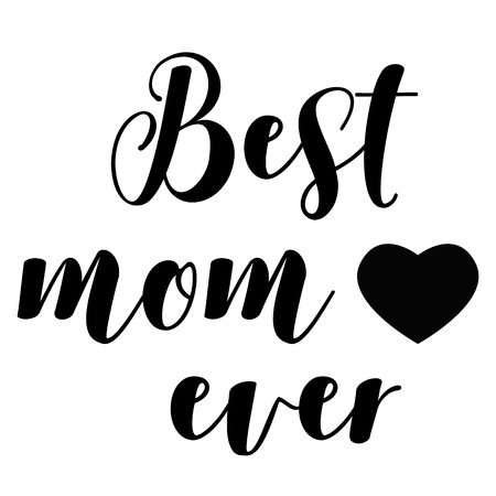 Best Mom Ever on white background. Happy Mothers Day. Mothers Day Sign.