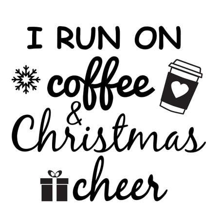 I Run on Coffee and Christmas Cheer vectors. I run on Coffee & Christmas Cheer Typography t-shirt design.  flat style.