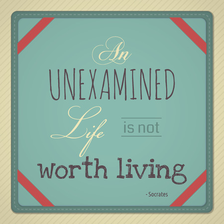worth: Decorative quote from Greek philosopher Socrates %uFFFD An Unexamined Life is Not Worth Living       Illustration