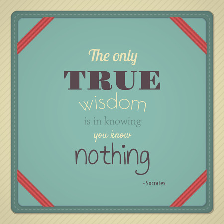 Decorative quote from Greek philosopher Socrates %uFFFD The Only True Wisdom is in Knowing You Know Nothing